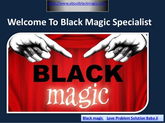 http://www.aboutblackmagic.com  Welcome To Black Magic Specialist  Black magic | Love Problem Solution Baba Ji