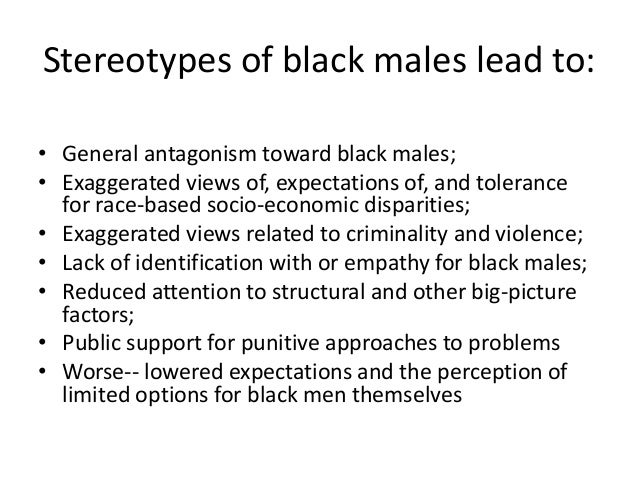 black male stereotypes essay Beyond the stereotypical image of young men of color  'young black male,' you're not gonna think anything positive  they read stunning essays they'd written about their selfless .