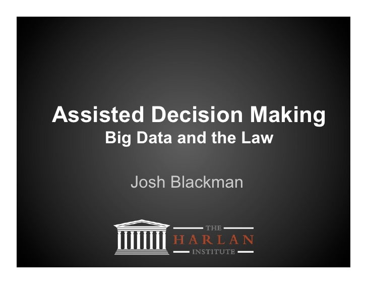 Assisted Decision Making    Big Data and the Law       Josh Blackman