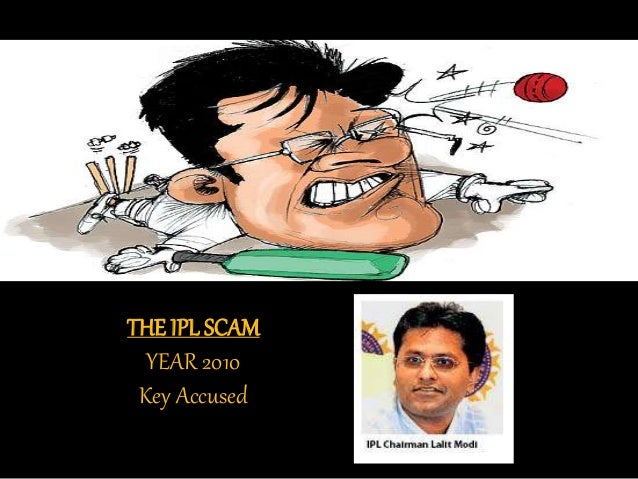ipl scam ppt Up chief minister mayawati had recommended a cbi probe into the scam on  december 1, 2007 subsequently, the agency filed nine firs.
