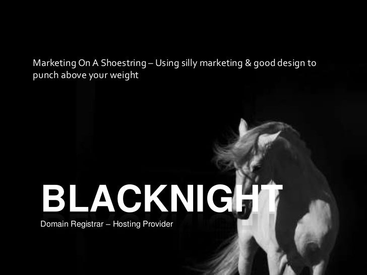 Marketing On A Shoestring – Using silly marketing & good design topunch above your weight BLACKNIGHT Domain Registrar – Ho...