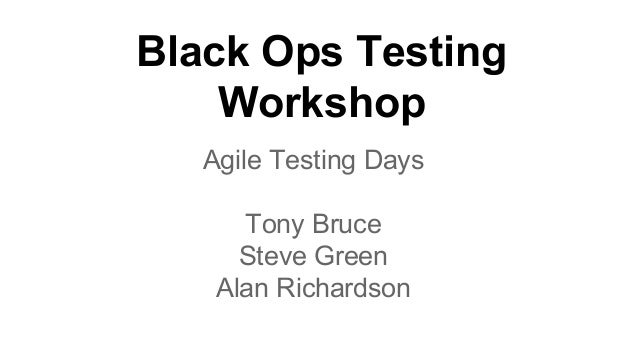 Black Ops Testing  Workshop  Agile Testing Days  Tony Bruce  Steve Green  Alan Richardson