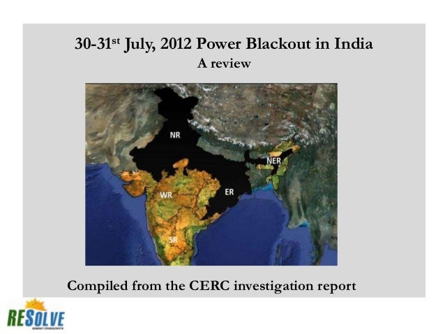 30-31st July, 2012 Power Blackout in India                   A reviewCompiled from the CERC investigation report