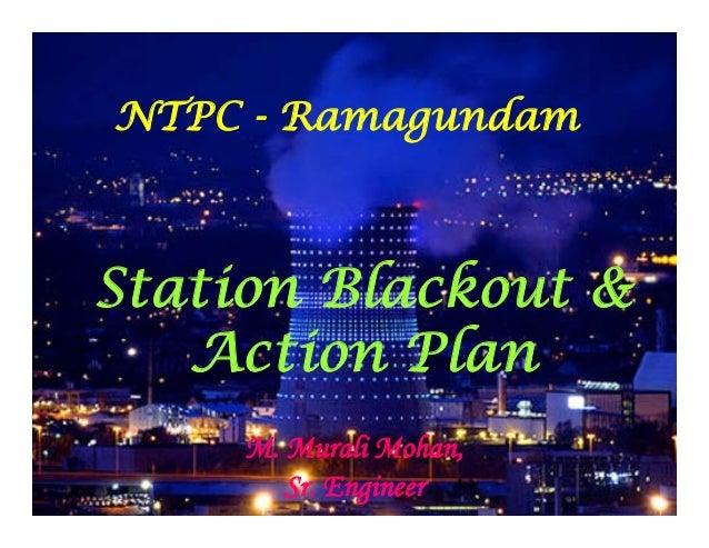 NTPC - Ramagundam Station Blackout & Action Plan M. Murali Mohan, Sr. Engineer