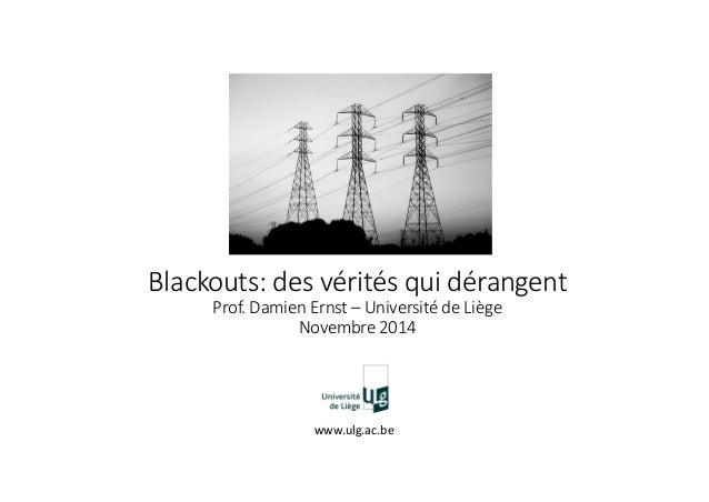Blackouts: des vérités qui dérangent Prof. Damien Ernst – Université de Liège Novembre 2014 www.ulg.ac.be