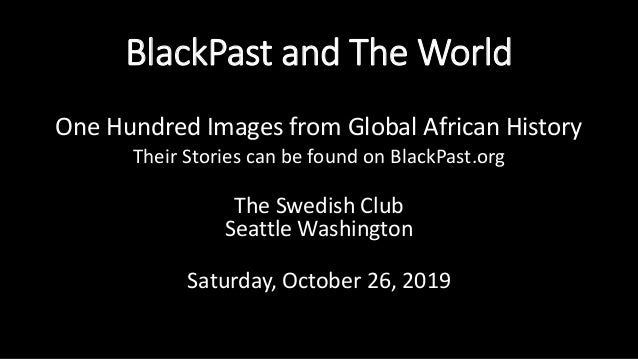 BlackPast and The World One Hundred Images from Global African History Their Stories can be found on BlackPast.org The Swe...
