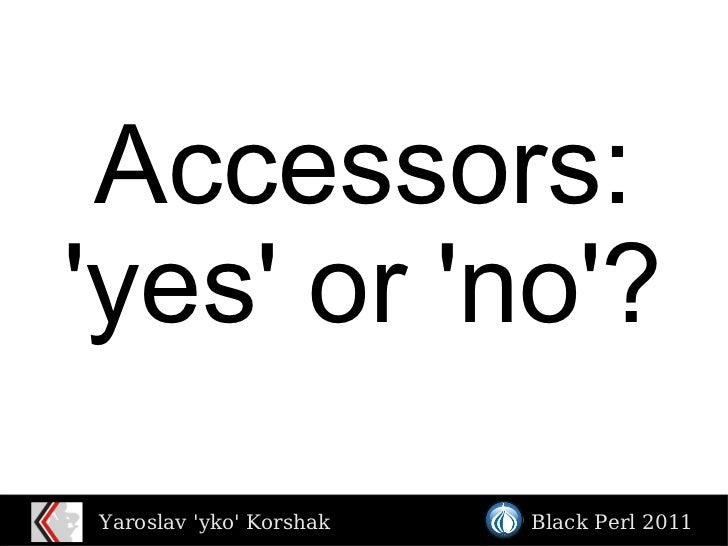 Accessors: 'yes' or 'no'?