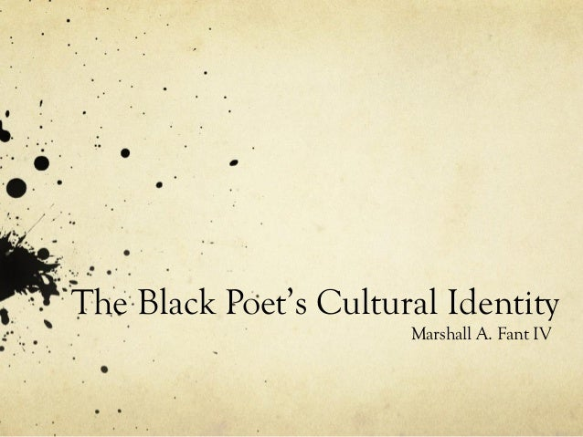 The Black Poet's Cultural Identity Marshall A. Fant IV