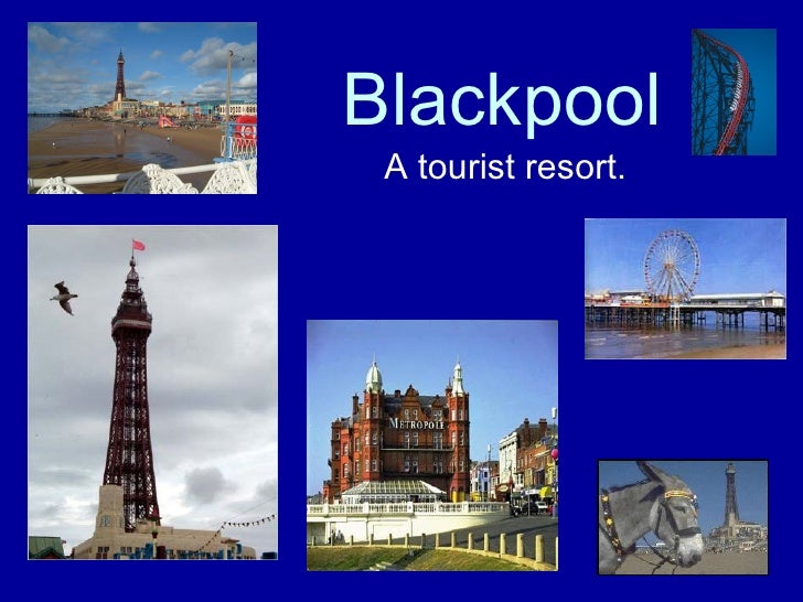 Blackpool A tourist resort.
