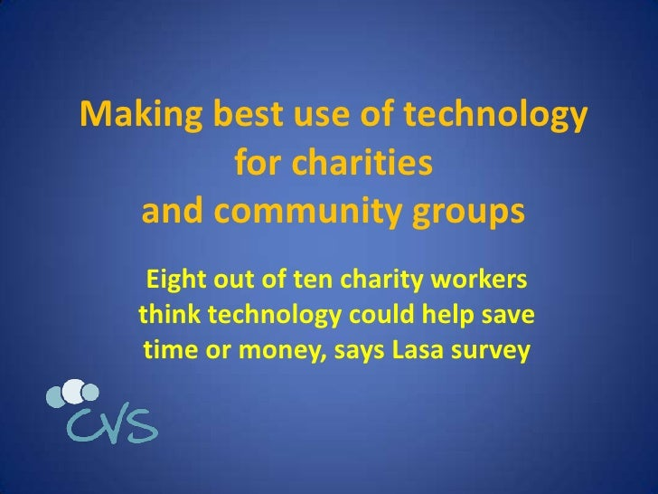 Making best use of technology        for charities  and community groups    Eight out of ten charity workers   think techn...