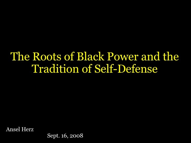The Roots of Black Power and the Tradition of Self-Defense Ansel Herz Sept. 16, 2008