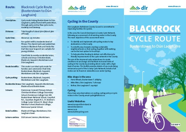 Route:	 Blackrock Cycle Route (Booterstown to Dún Laoghaire) Description:	 Cycle route linking Booterstown to Dún Laoghair...