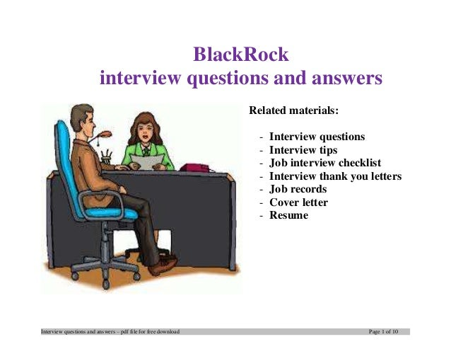Interview questions and answers – pdf file for free download Page 1 of 10 BlackRock interview questions and answers Relate...
