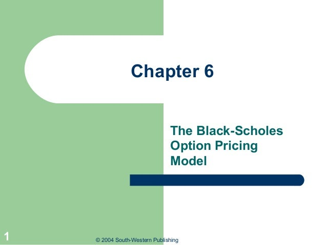 Chapter 6 The Black-Scholes Option Pricing Model  1  © 2004 South-Western Publishing
