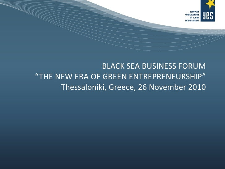 "BLACK SEA BUSINESS FORUM ""THE NEW ERA OF GREEN ENTREPRENEURSHIP"" Thessaloniki, Greece, 26 November 2010"