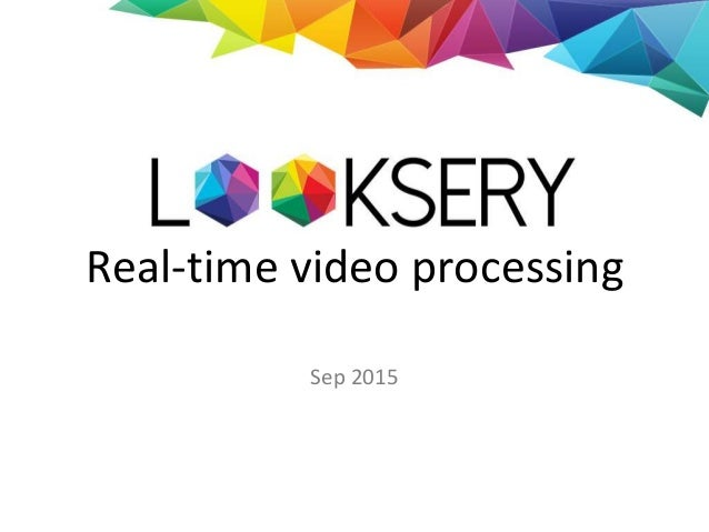 Real-time video processing Sep 2015