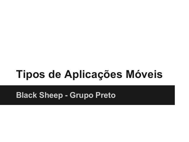 Tipos de Aplicações MóveisBlack Sheep - Grupo Preto