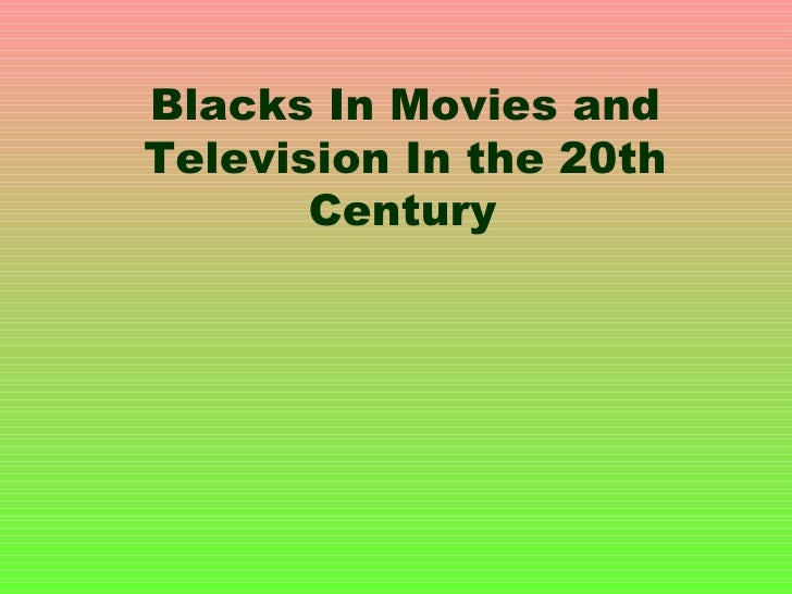 Blacks In Movies and Television In the 20th Century