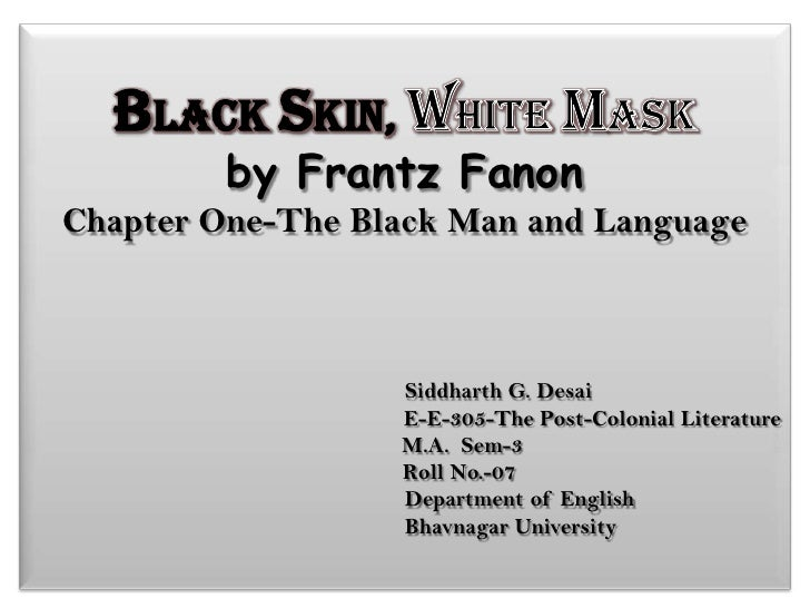 BLACK SKIN, WHITE MASK by Frantz FanonChapter One-The Black Man and Language                               Siddharth G. De...