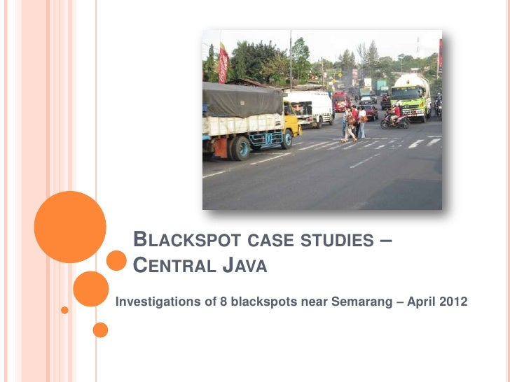 BLACKSPOT CASE STUDIES –  CENTRAL JAVAInvestigations of 8 blackspots near Semarang – April 2012