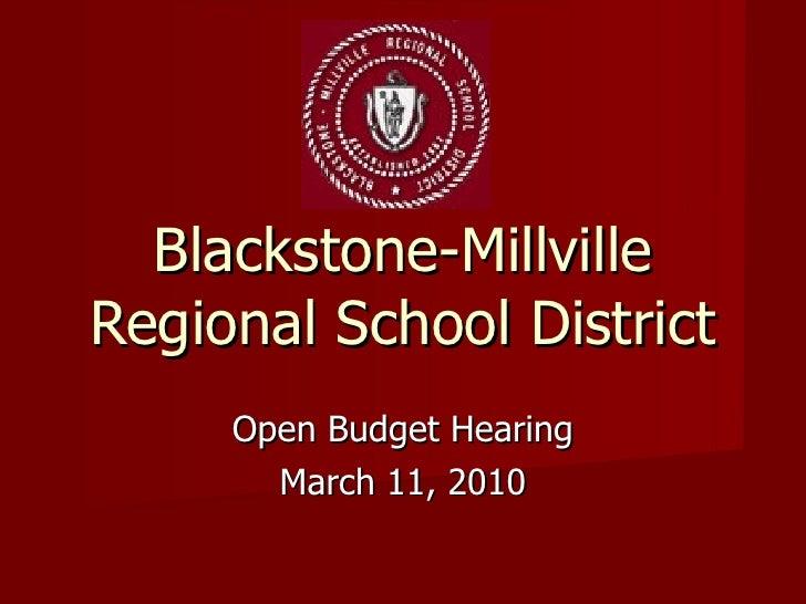 Blackstone-Millville Regional School District Open Budget Hearing March 11, 2010