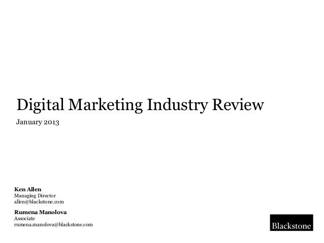 Digital Marketing Industry ReviewJanuary 2013Ken AllenManaging Directorallen@blackstone.comRumena ManolovaAssociaterumena....