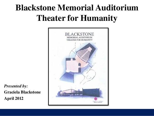 Blackstone Memorial Auditorium          Theater for HumanityPresented by:Graciela BlackstoneApril 2012