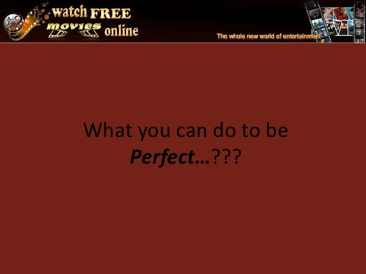What you can do to be Perfect…???<br />