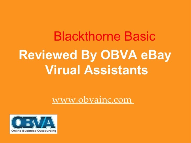 <ul><li>  Blackthorne Basic </li></ul><ul><li>Reviewed By OBVA eBay Virual Assistants </li></ul><ul><li>www.obvainc.com  <...