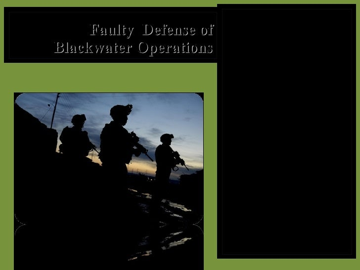 Faulty  Defense of Blackwater Operations <ul><li>Erik Prince had a tendency to dodge questions when asked by Charlie Rose....