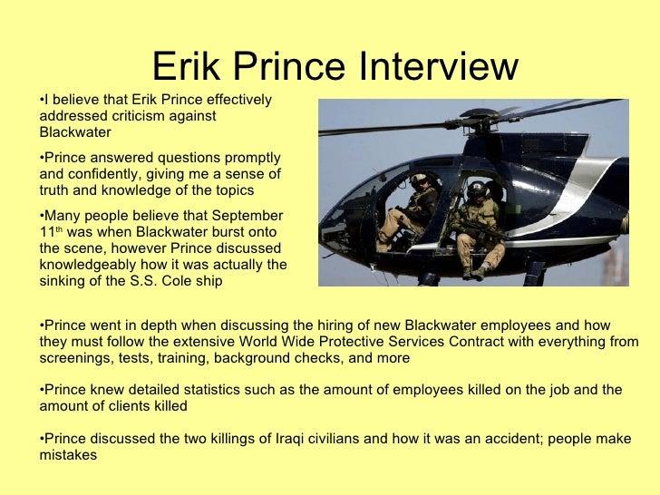 Erik Prince Interview <ul><li>I believe that Erik Prince effectively addressed criticism against Blackwater </li></ul><ul>...