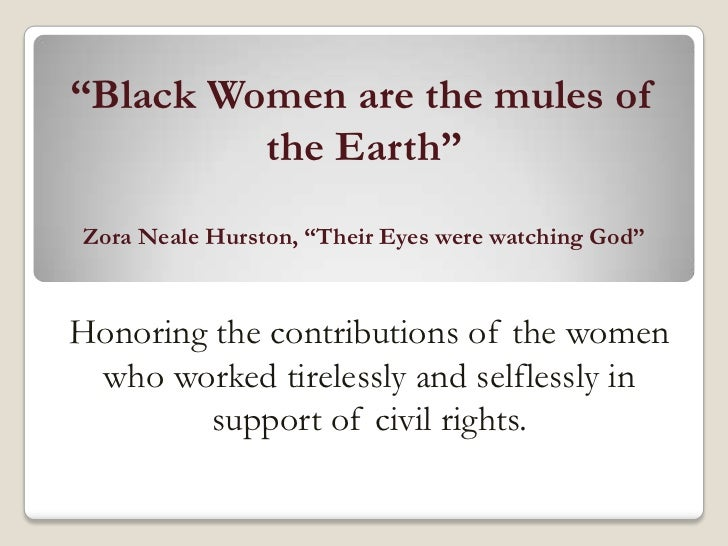 """""""Black Women are the mules of         the Earth""""Zora Neale Hurston, """"Their Eyes were watching God""""Honoring the contributio..."""
