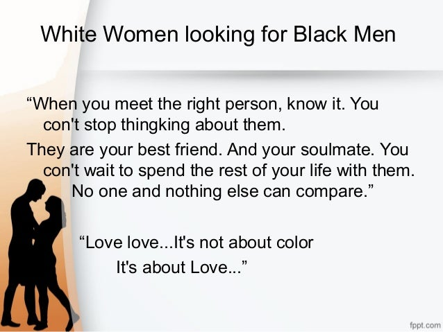 white men looking for black women dating White men who date black women - if you are looking for the best online dating site, then you come to the right place sign up to meet and chat with new people and potential relationships.