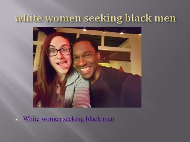 Black women seeking white men facebook
