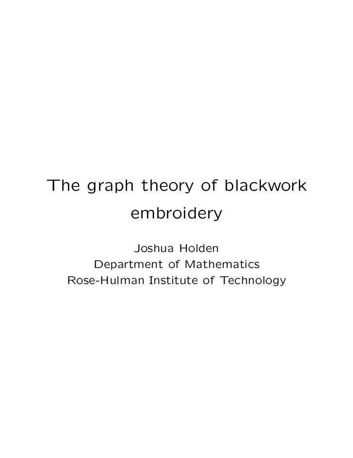 The graph theory of blackwork             embroidery              Joshua Holden       Department of Mathematics   Rose-Hul...