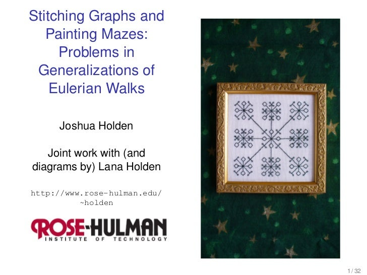 Stitching Graphs and   Painting Mazes:     Problems in Generalizations of    Eulerian Walks     Joshua Holden   Joint work...