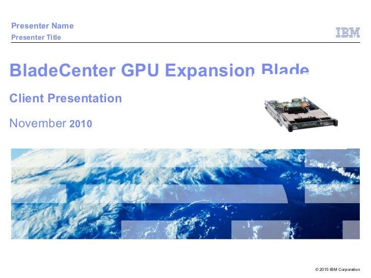 BladeCenter GPU Expansion Blade (BGE) - Client Presentation