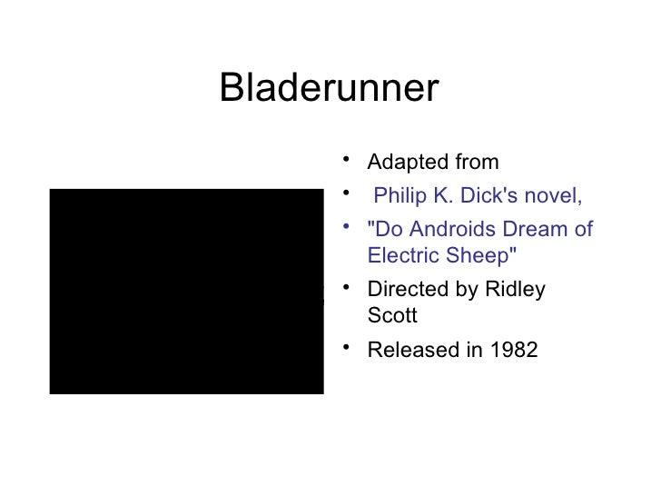 "Bladerunner <ul><li>Adapted from </li></ul><ul><li>Philip K. Dick's novel,  </li></ul><ul><li>""Do Androids Dream of E..."