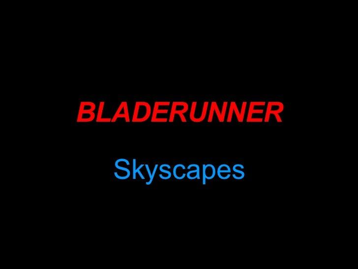 BLADERUNNER Skyscapes