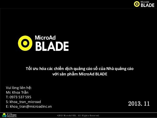 Tối ƣu hóa các chiến dịch quảng cáo số của Nhà quảng cáo với sản phẩm MicroAd BLADE Vui lòng liên hệ: Mr. Khoa Trần T: 097...