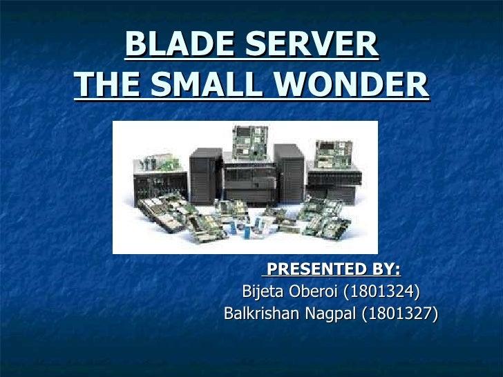 BLADE SERVER THE SMALL WONDER PRESENTED BY: Bijeta Oberoi (1801324) Balkrishan Nagpal (1801327)