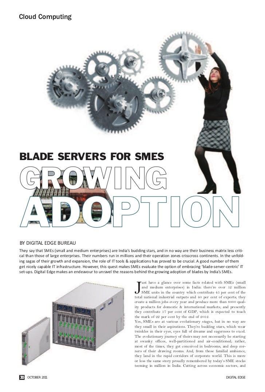 Cloud ComputingBLADE SERVERS FOR SMESGROWINGADOPTIONBY DIGITAL EDGE BUREAUThey say that SMEs (small and medium enterprises...
