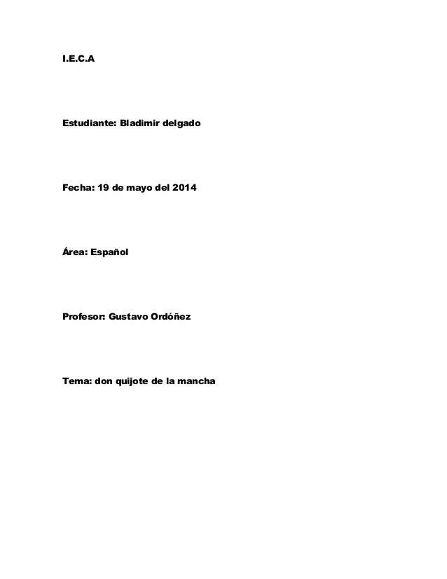I.E.C.A Estudiante: Bladimir delgado Fecha: 19 de mayo del 2014 Área: Español Profesor: Gustavo Ordóñez Tema: don quijote ...