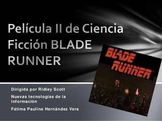 Dirigida por Ridley ScottNuevas tecnologías de lainformaciónFátima Paulina Hernández Vera