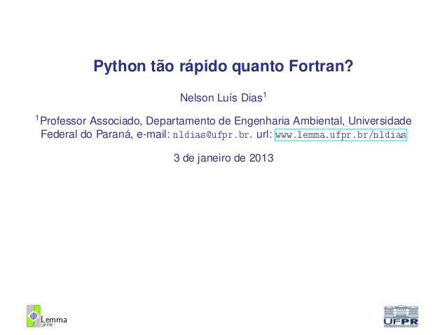 Python tão rápido quanto Fortran?                               Nelson Luís Dias11    Professor Associado, Departamento de...