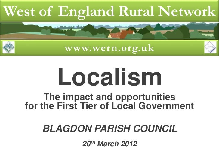 West of England Rural Network          www.wern.org.uk         Localism       The impact and opportunities  for the First ...