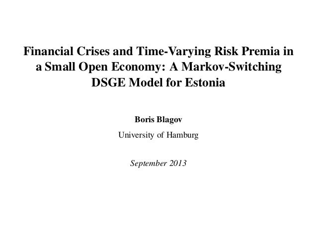 Financial Crises and Time-Varying Risk Premia in a Small Open Economy: A Markov-Switching DSGE Model for Estonia Boris Bla...
