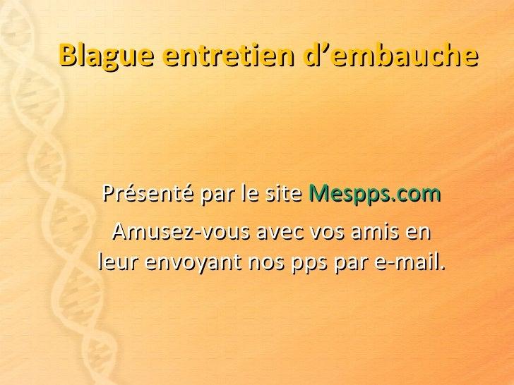 Blague entretien d'embauche Présenté par le site  Mespps.com Amusez-vous avec vos amis en leur envoyant nos pps par e-mail.