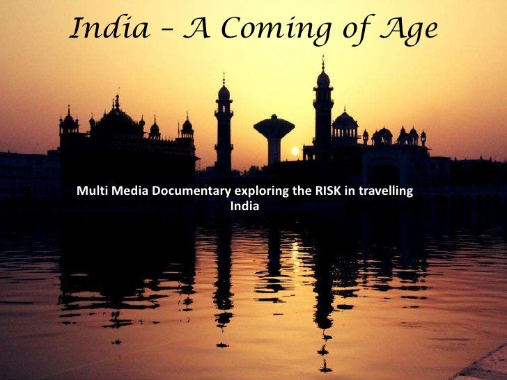 India – A Coming of AgeMulti Media Documentary exploring the RISK in travelling                       India