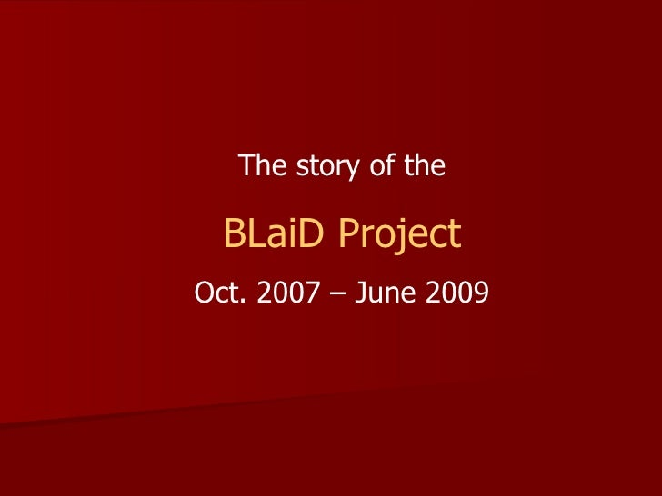 The story of the BLaiD Project Oct. 2007 – June 2009